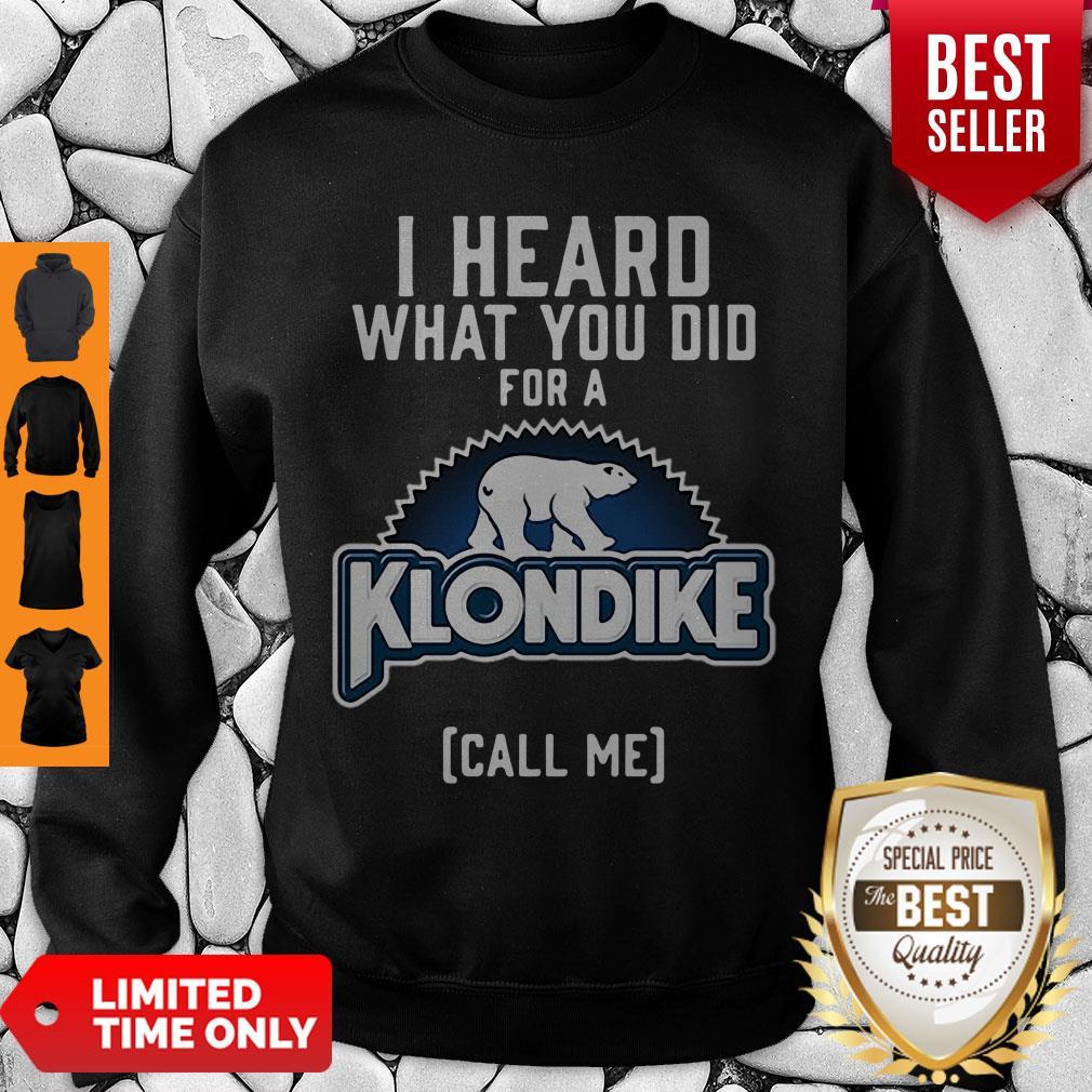 Pretty Bear I Heard What You Did For A Klondike Call Me Sweatshirt
