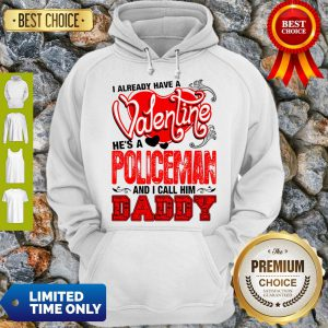 Pretty I Have Valentine Policeman Call Him Daddy Hoodie - Design By Refinetee.com