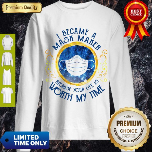 Pro I Became A Mask Maker Because Your Life Is Worth My Time Sweatshirt - Design By Refinetee.com