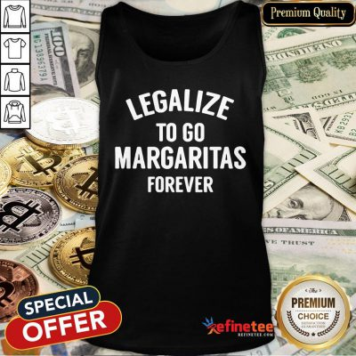 Pro Legalize To Go Margaritas Forever Tank Top - Design By Refinetee