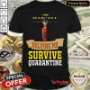 Top Martell Helping Me Survive Quarantine Shirt - Design By Refinetee