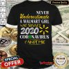 Top Never Underestimate A Walmart Girl Who Survived 2020 Coronavirus Pandemic Shirt - Design By Refinetee