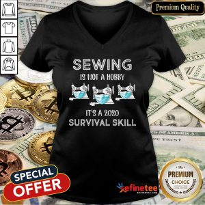 Top Sewing Is Not A Hobby It's A 2020 COVID Survival Skill V-Neck