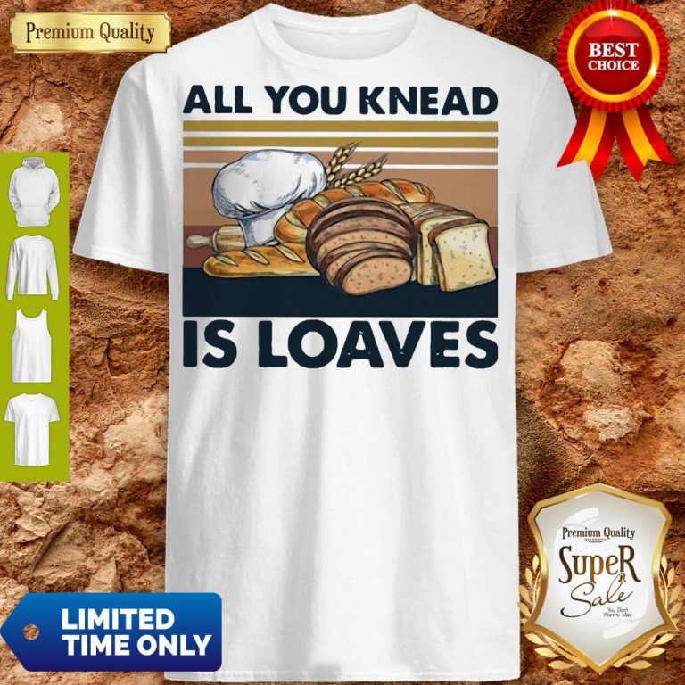 Funny All You Knead Is Loaves Vintage Shirt