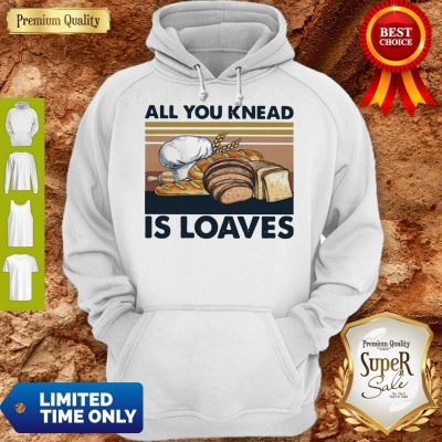 Funny All You Knead Is Loaves Vintage Hoodie