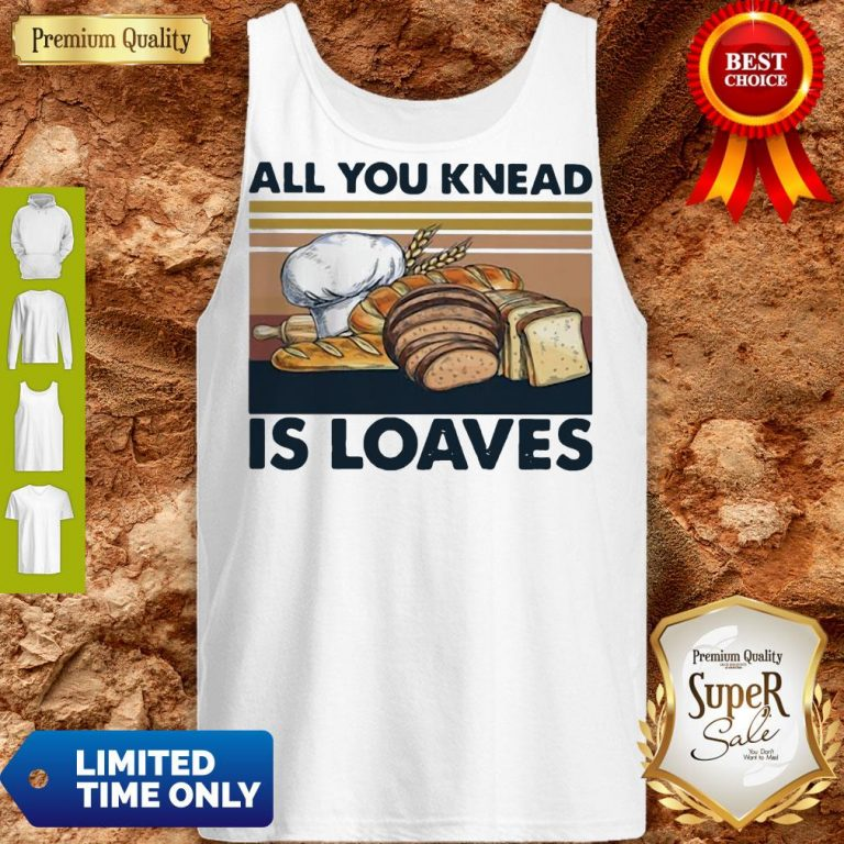 Funny All You Knead Is Loaves Vintage Tank Top