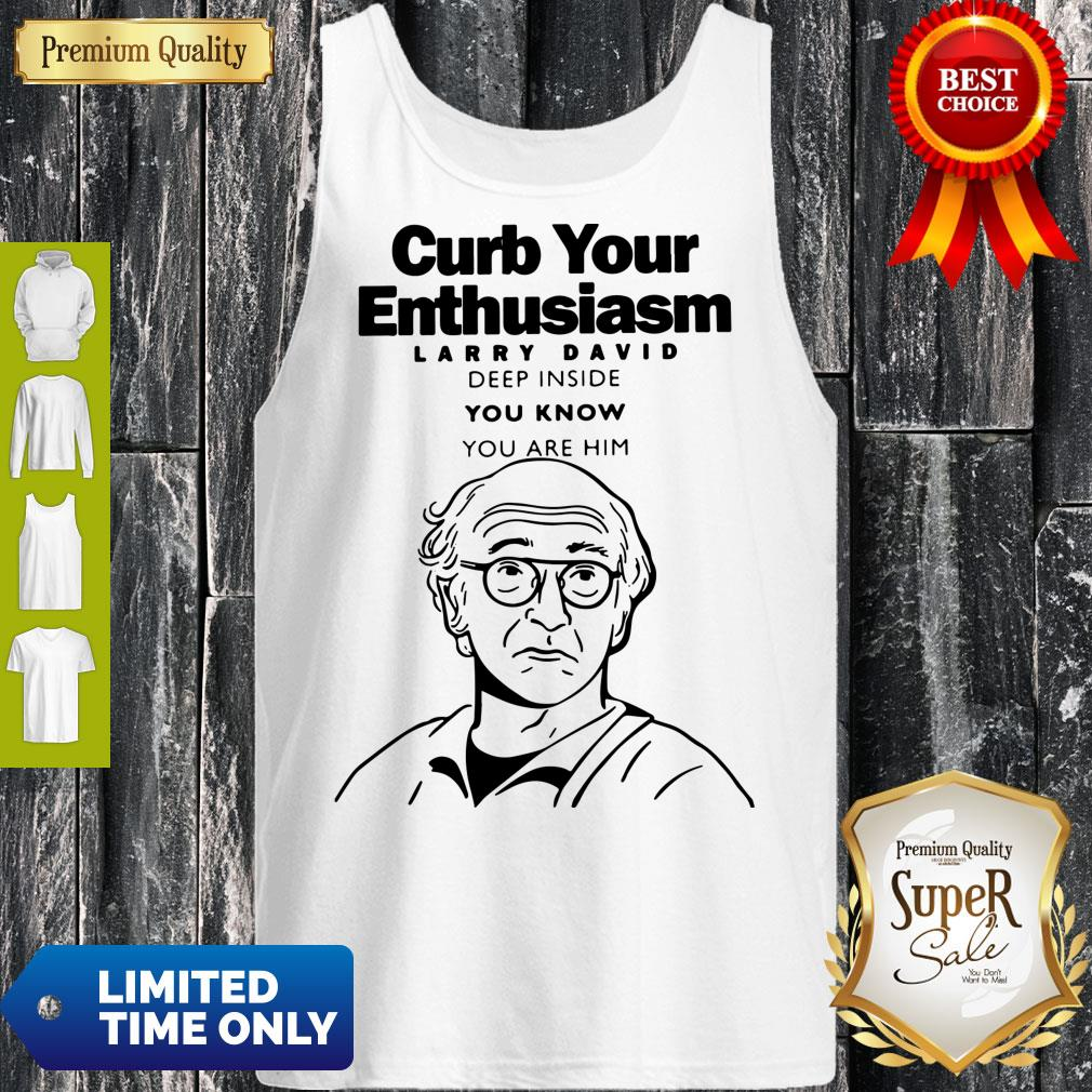 Funny Curb Your Enthusiasm Larry David Deep Inside You Know You Are Him Tank Top