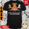 Funny Either You Love Cows Or You're Wrong Shirt
