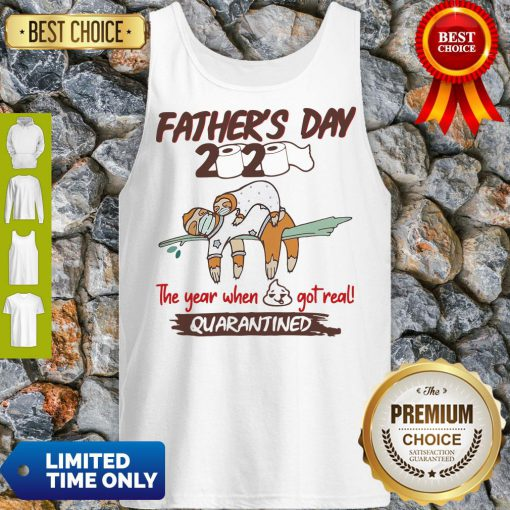 Funny Father'S Day 2020 The Year When Shit Got Real Quarantined Sloth Toilet Paper Tank Top
