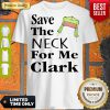Funny Save The Neck For Me Clark Christmas Vacation Cousin Eddie Quote Shirt