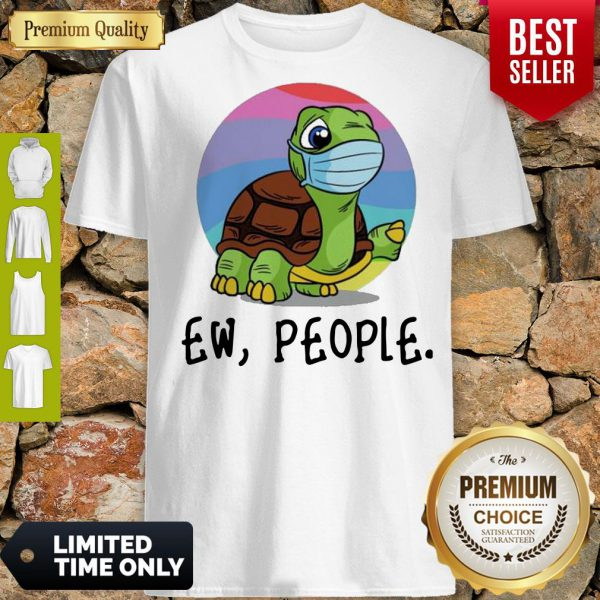 Funny Turtle Mask Ew People Shirt