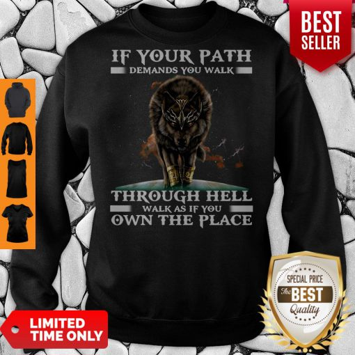 Funny Wolf If Your Path Demands You Walk Through Hell Walk As If You Own The Place Sweatshirt