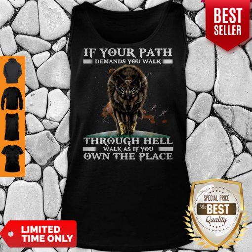 Funny Wolf If Your Path Demands You Walk Through Hell Walk As If You Own The Place Tank Top