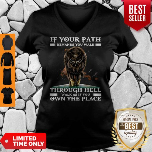Funny Wolf If Your Path Demands You Walk Through Hell Walk As If You Own The Place V-Neck