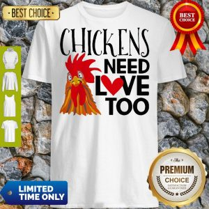 Good Chickens Need Love Too Shirt