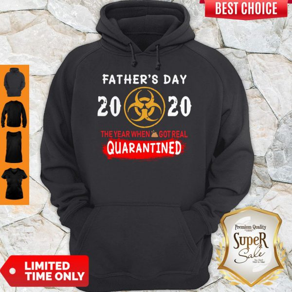 Good Father's Day 2020 The Year When Shit Got Real Quarantined Hoodie