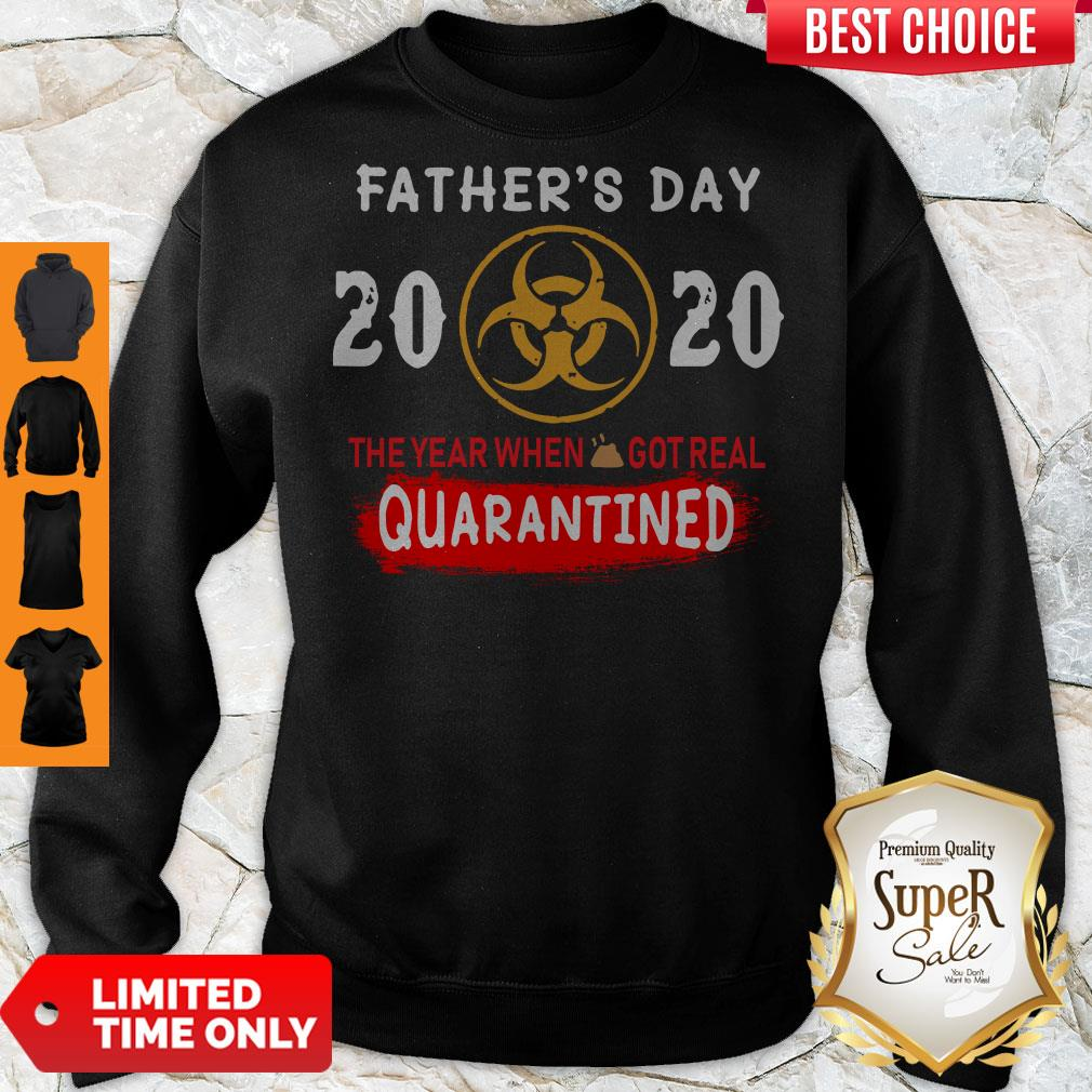 Good Father's Day 2020 The Year When Shit Got Real Quarantined Sweatshirt