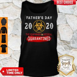 Good Father's Day 2020 The Year When Shit Got Real Quarantined Tank Top