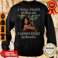 Good I Will Fight For Those Who Cannot Fight For Themselves Sweatshirt