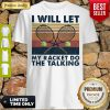 Good I Will Let My Racket Do The Talking Tennis Vintage Shirt