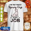 Good I'm Retired Rescuing Dogs Flowers Is My Job Shirt