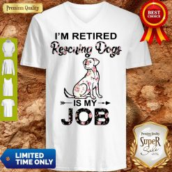 Good I'm Retired Rescuing Dogs Flowers Is My Job V-Neck