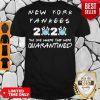 Good New York Yankees 2020 The One Where They Were Quarantined Love Shirt