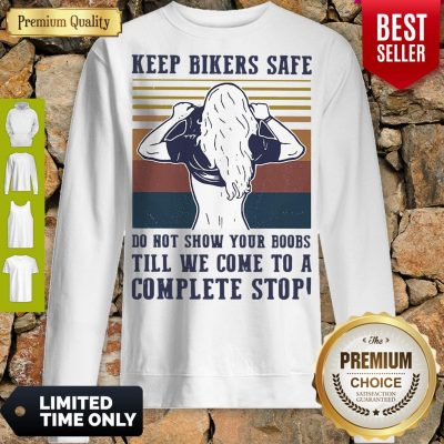 Keep Bilers Safe Do Not Show Your Boobs Till We Come To A Complete Stop Girl Vintage Sweatshirt