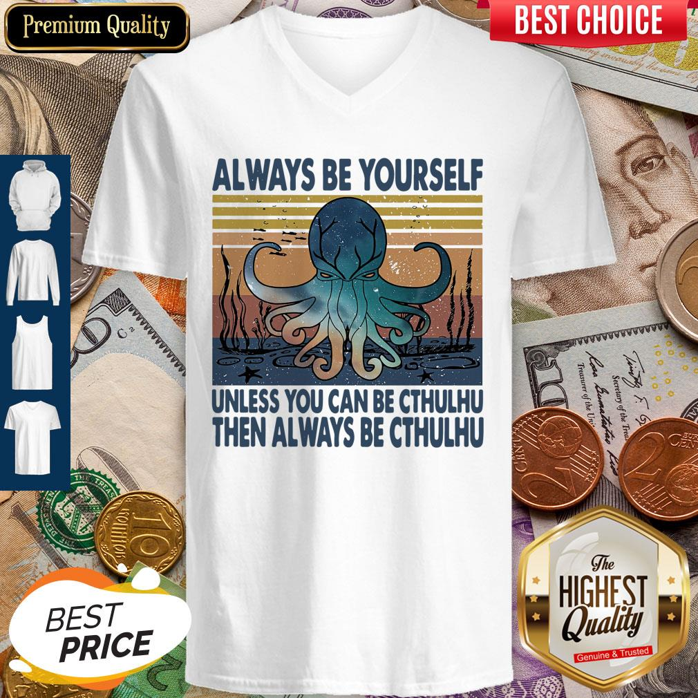 Nice Always Be Yourself Unless You Can Be Cthulhu Then Always Be Cthulhu Vintage V-neck