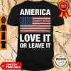 Nice America Love It Or Leave It Shirt