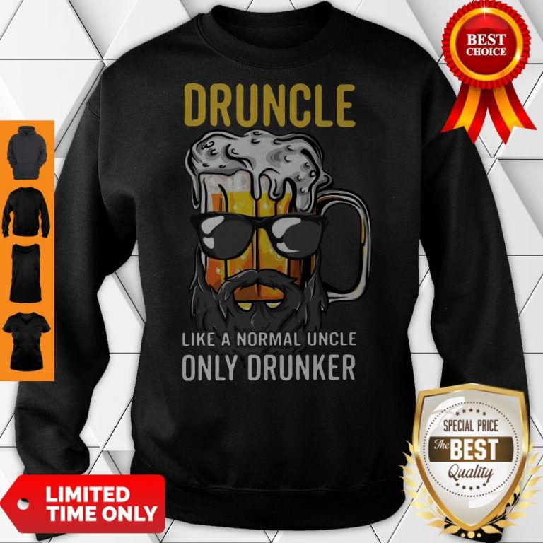 Nice Druncle Like A Normal Uncle Only Drunker Shirt Classic Sweatshirt