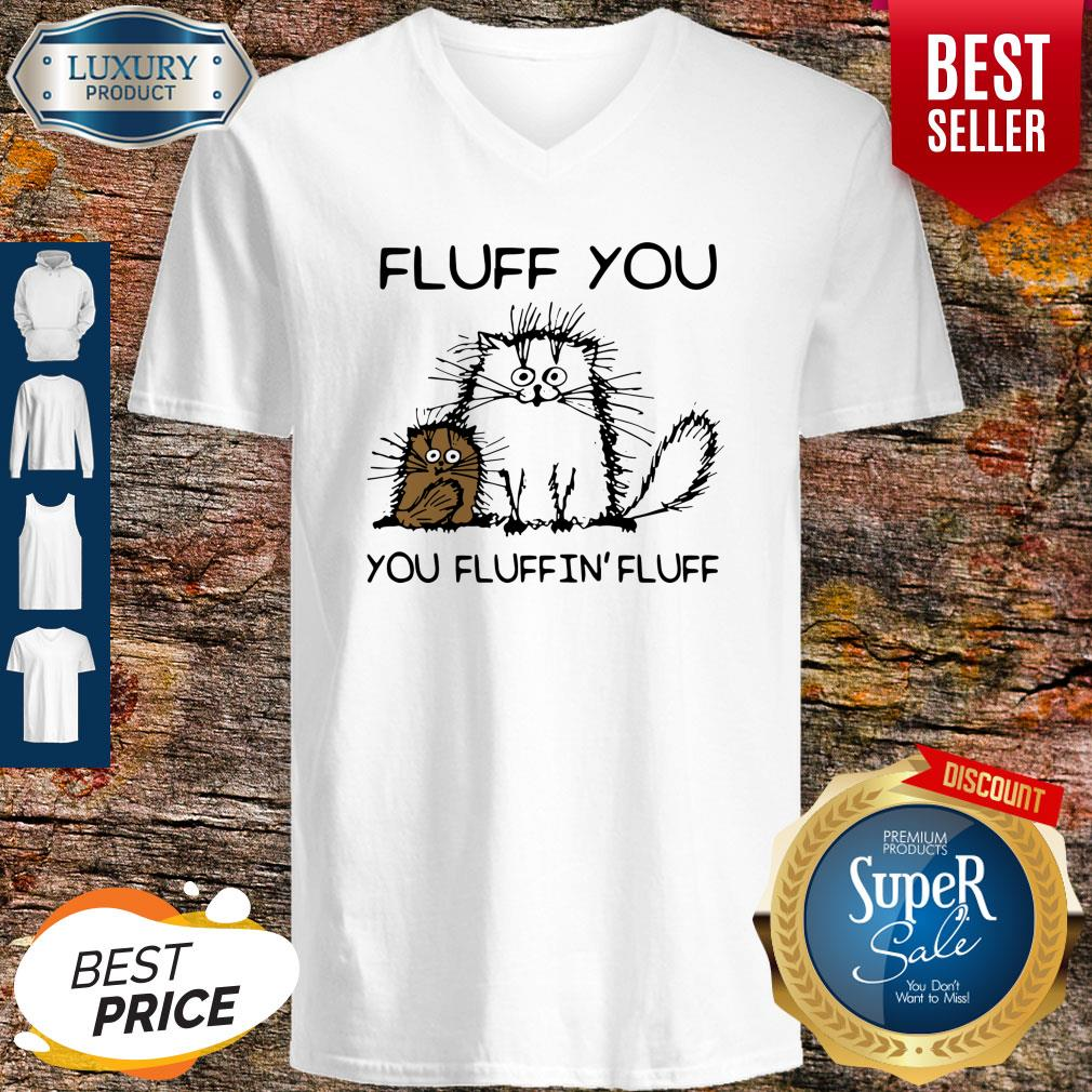 Nice Fluff You You Fluffin'fluff Funny Cats V-Neck
