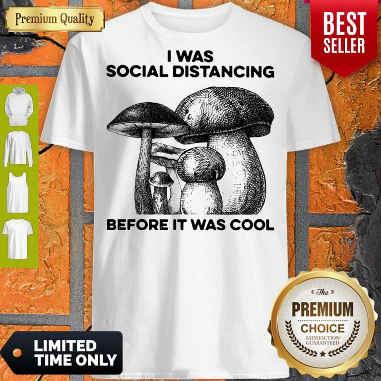Nice I Was Social Distancing Before It Was Cool Shirt