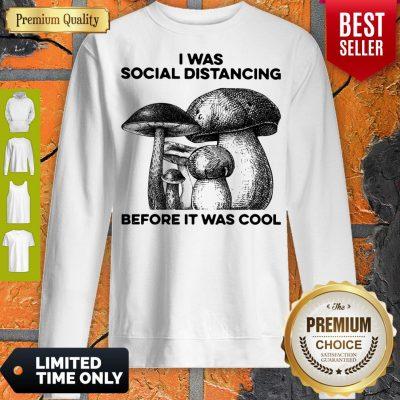 Nice I Was Social Distancing Before It Was Cool Sweatshirt