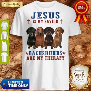 Nice Jesus Is My Savior Dachshunds Are My Therapy Shirt