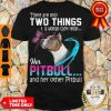 Nice They Are Only Two Things It Is Woman Can't Resist Her Pitbull And Her Other Pitbull Shirt