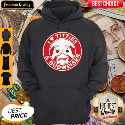 Perfect I Love Titties And Budweiser Hoodie