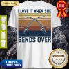 Pretty Awesome I Love It When She Bends Over Fishing Vintage Shirt