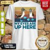 Pretty Blue Footed Boob My Eyes Are Up Here Vintage Shirt