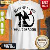Pretty Heart Of A Chief Soul Of A Dragon Shirt