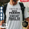Pretty I Try To Be A Nice Person But Sometimes My Mouth Doesn't Want To Cooperate Shirt