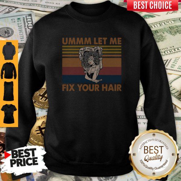 Pretty Ummm Let Me Fix Your Hair Vintage Sweatshirt