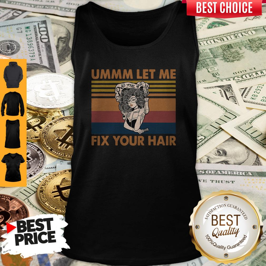 Pretty Ummm Let Me Fix Your Hair Vintage Tank Top