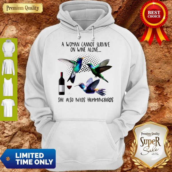 Pro A Woman Cannot Survive On Wine Alone She Also Needs Hummingbirds Hoodie