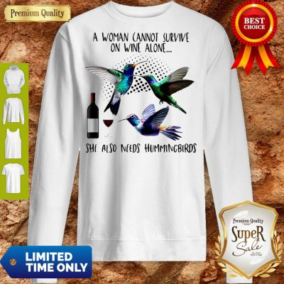 Pro A Woman Cannot Survive On Wine Alone She Also Needs Hummingbirds Sweatshirt