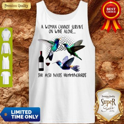 Pro A Woman Cannot Survive On Wine Alone She Also Needs Hummingbirds Tank Top