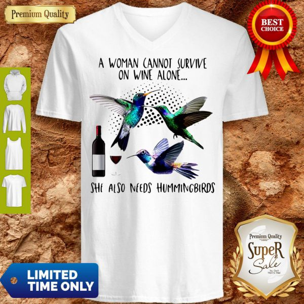 Pro A Woman Cannot Survive On Wine Alone She Also Needs Hummingbirds V-Neck