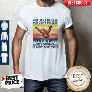 Pro If At First You Don't Succeed Skydiving Is Not For You Vintage Version Shirt