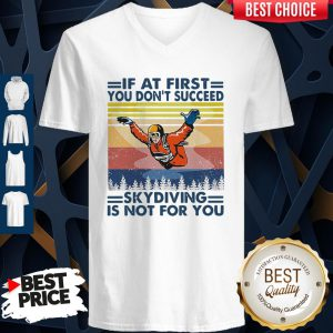 Pro If At First You Don't Succeed Skydiving Is Not For You Vintage Version V-Neck