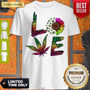 Pro Love Sunflower And Weed Cannabis Marijuana Shirt